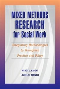 Book Mixed Methods Research for Social Work: Integrating Methodologies to Strengthen Practice and Policy by Wendy Haight