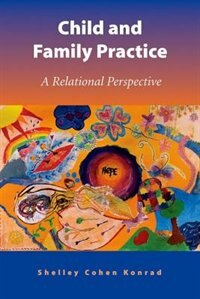 Book Child and Family Practice: A Relational Perspective by Shelley Cohen Konrad