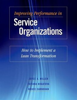 Book Improving Performance in Service Organizations: How to Implement a Lean Transformation by Joyce Ann Miller