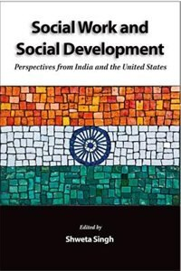 Book Social Work and Social Development: Perspectives from India and the United States by Shweta Singh