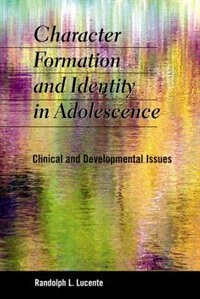 Book Character Formation and Identity in Adolescence: Clinical and Developmental Issues by Randolph L. Lucente