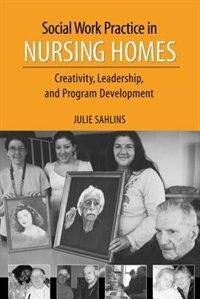 Book Social Work Practice in Nursing Homes: Creativity, Leadership, and Program Development by Julie Sahlins