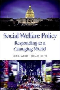 Book Social Welfare Policy: Responding to a Changing World by John G. McNutt