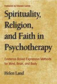 Book Spirituality, Religion, and Faith in Psychotherapy: Evidence-Based Expressive Methods for Mind… by Helen Land