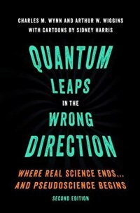 Book Quantum Leaps in the Wrong Direction: Where Real Science Ends...and Pseudoscience Begins by Charles M. Wynn