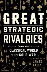 Book Great Strategic Rivalries: From The Classical World to the Cold War by James Lacey