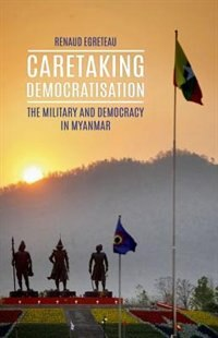 Book Caretaking Democratization: The Military and Democracy in Myanmar by RENAUD EGRETEAU