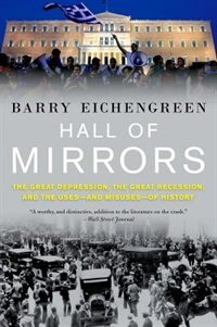 Book Hall of Mirrors: The Great Depression, the Great Recession, and the Uses-and Misuses-of History by Barry Eichengreen