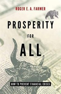 Book Prosperity for All: How to Prevent Financial Crises by Roger E.A. Farmer