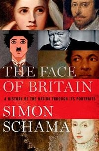 Book The Face of Britain: A History of the Nation Through Its Portraits by Simon Schama