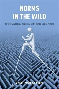 Book Norms in the Wild: How to Diagnose, Measure, and Change Social Norms by Cristina Bicchieri