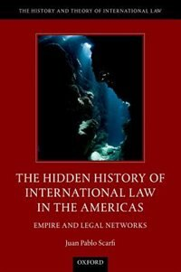 Book The Hidden History of International Law in the Americas: Empire and Legal Networks by Juan Pablo Scarfi