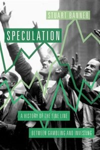 Book Speculation: A History of the Fine Line between Gambling and Investing by Stuart Banner