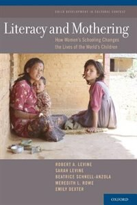 Book Literacy and Mothering: How Womens Schooling Changes the Lives of the Worlds Children by Robert A. LeVine