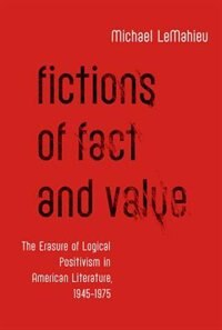 Book Fictions of Fact and Value: The Erasure of Logical Positivism in American Literature, 1945-1975 by Michael LeMahieu