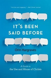 Book Its Been Said Before: A Guide to the Use and Abuse of Cliches by Orin Hargraves
