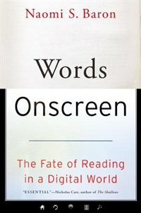 Book Words Onscreen: The Fate of Reading in a Digital World by Naomi S. Baron