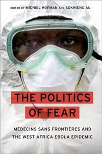 Book The Politics of Fear: Medecins sans Frontieres and the West African Ebola Epidemic by Michiel Hofman