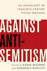 Book Against Anti-Semitism: An Anthology of Twentieth-Century Polish Writings by Adam Michnik