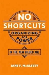 Book No Shortcuts: Organizing for Power in the New Gilded Age by Jane F. McAlevey