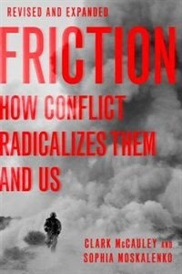 Book Friction: How Conflict Radicalizes Them and Us, Revised and Expanded Edition by Clark McCauley
