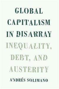 Book Global Capitalism in Disarray: Inequality, Debt, and Austerity by Andres Solimano