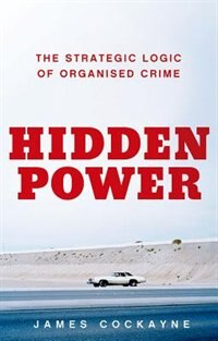 Book Hidden Power: The Strategic Logic of Organized Crime by James Cockayne