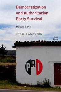 Book Democratization and Authoritarian Party Survival: Mexicos PRI by Joy Langston