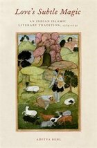 Loves Subtle Magic: An Indian Islamic Literary Tradition, 1379-1545