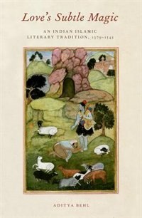 Love's Subtle Magic: An Indian Islamic Literary Tradition, 1379-1545