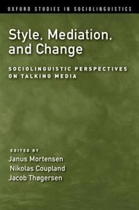 Style, Mediation, and Change: Sociolinguistic Perspectives on Talking Media