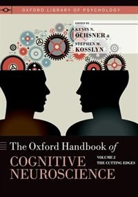 Book Oxford Handbook of Cognitive Neuroscience: Volume 2: The Cutting Edges by Kevin N. Ochsner