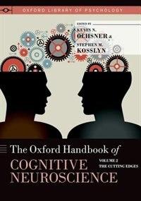 Oxford Handbook of Cognitive Neuroscience: Volume 2: The Cutting Edges