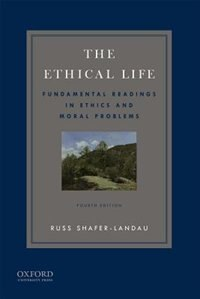 The Ethical Life: Fundamental Readings in Ethics and Contemporary Moral Problems