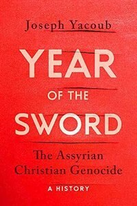 Book Year of the Sword: The Assyrian Christian Genocide, A History by Joseph Yacoub