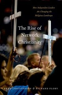 Book The Rise of Network Christianity: How Independent Leaders Are Changing the Religious Landscape by Brad Christerson