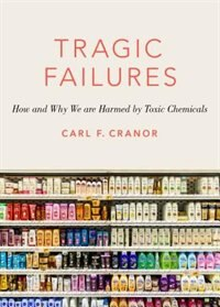 Tragic Failures: How and Why We are Exposed to Toxic Chemicals