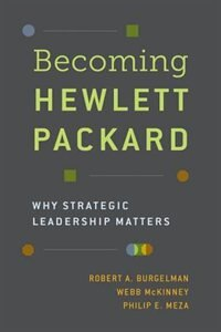 Book Becoming Hewlett Packard: Why Strategic Leadership Matters by Robert A. Burgelman