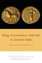 King, Governance, and Law in Ancient India: Kautilyas Arthasastra