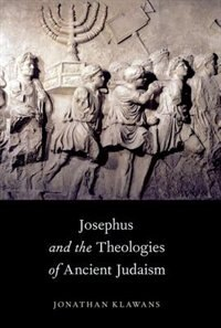 Josephus and the Theologies of Ancient Judaism