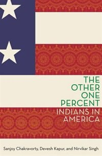Book The Other One Percent: Indians in America by Sanjoy Chakravorty