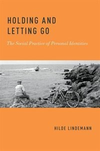 Book Holding and Letting Go: The Social Practice of Personal Identities by Hilde Lindemann