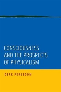 Book Consciousness and the Prospects of Physicalism by Derk Pereboom