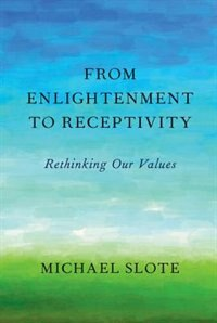 Book From Enlightenment to Receptivity: Rethinking Our Values by Michael Slote