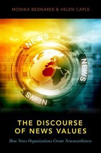Book The Discourse of News Values: How News Organizations Create Newsworthiness by Monika Bednarek