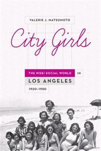 Book City Girls: The Nisei Social World in Los Angeles, 1920-1950 by Valerie J. Matsumoto