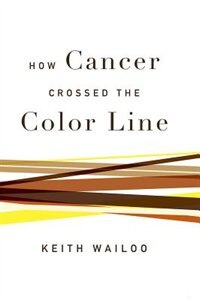 Book How Cancer Crossed the Color Line by Keith Wailoo