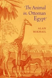 Book The Animal in Ottoman Egypt by Alan Mikhail