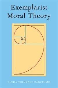 Book Exemplarist Moral Theory by Linda Zagzebski