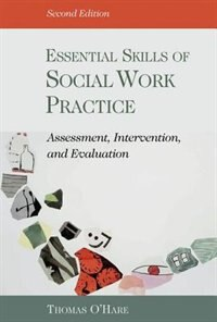 Book Essential Skills of Social Work Practice: Assessment, Intervention, and Evaluation by Thomas OHare